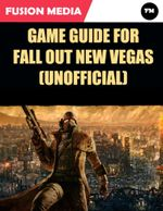 Game Guide for Fallout New Vegas (Unofficial) - Fusion Media