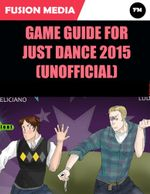 Game Guide for Just Dance 2015 (Unofficial) - Fusion Media