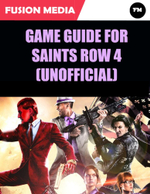 Game Guide for Saints Row 4 (Unofficial) - Fusion Media