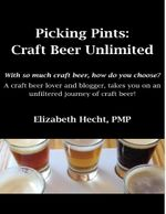 Picking Pints : Craft Beer Unfiltered - PMP, Elizabeth Hecht
