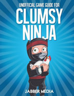 Unofficial Game Guide for Clumsy Ninja - Jabber Media