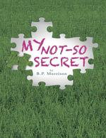 My Not-so Secret - B. P. Morrison
