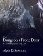 The Dungeon's Front Door & Other Things in the Deep Dark - Alexis D. Smolensk