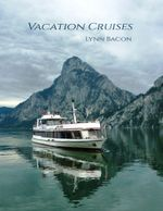 Vacation Cruises, Cruises Cabin Options, Tips for Planning Cruises, Tips for Booking a Cruise, Understand the Different Cruise Lines, Understand the C - Lynn Bacon