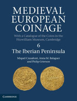 Medieval European Coinage : Volume 6, the Iberian Peninsula - Miquel Crusafont