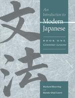 An Introduction to Modern Japanese : Volume 1, Grammar Lessons - Richard John Bowring