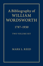 A Bibliography of William Wordsworth : 1787 1930 - Mark L. Reed