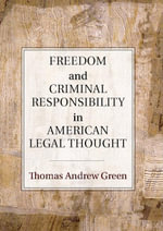 Freedom and Criminal Responsibility in American Legal Thought - Thomas Andrew Green