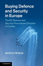 Buying Defence and Security in Europe : The Eu Defence and Security Procurement Directive in Context - Martin Trybus