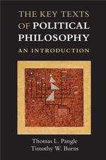 The Key Texts of Political Philosophy : An Introduction - Thomas L. Pangle
