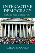 Interactive Democracy : The Social Roots of Global Justice - Carol C. Gould