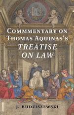 Commentary on Thomas Aquinas's Treatise on Law - J. Budziszewski