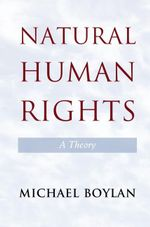 Natural Human Rights : A Theory - Michael Boylan