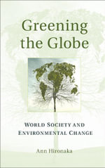 Greening the Globe : World Society and Environmental Change - Ann Hironaka
