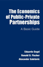 The Economics of Public-Private Partnerships : A Basic Guide - Eduardo Engel