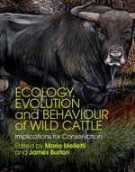 Ecology, Evolution and Behaviour of Wild Cattle : Implications for Conservation