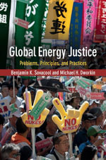 Global Energy Justice : Problems, Principles, and Practices - Benjamin K. Sovacool