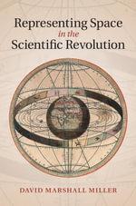 Representing Space in the Scientific Revolution - David Miller