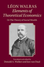 Leon Walras : Elements of Theoretical Economics: Or the Theory of Social Wealth - Leon Walras
