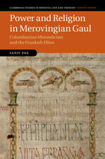 Power and Religion in Merovingian Gaul : Columbanian Monasticism and the Frankish Elites - Yaniv Fox