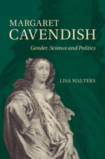 Margaret Cavendish : Gender, Science and Politics - Lisa Walters