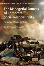 The Managerial Sources of Corporate Social Responsibility : The Spread of Global Standards - Christian R. Thauer