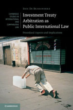 Investment Treaty Arbitration as Public International Law : Procedural Aspects and Implications - Eric De Brabandere