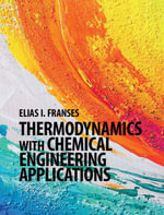 Thermodynamics with Chemical Engineering Applications - Elias I. Franses