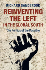 Reinventing the Left in the Global South : The Politics of the Possible - Richard, Ed Sandbrook