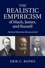 The Realistic Empiricism of Mach, James, and Russell : Neutral Monism Reconceived - Erik C. Banks