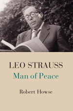 Leo Strauss : Man of Peace - Robert Howse