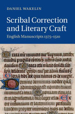 Scribal Correction and Literary Craft : English Manuscripts 1375 1510 - Daniel Wakelin