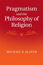 Pragmatism and the Philosophy of Religion - Michael Slater