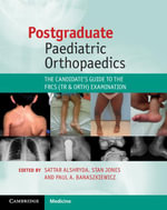 Postgraduate Paediatric Orthopaedics : The Candidate's Guide to the Frcs (Tr and Orth) Examination
