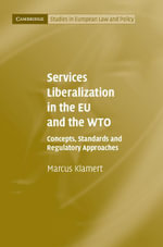 Services Liberalization in the Eu and the Wto : Concepts, Standards and Regulatory Approaches - Stefan Griller