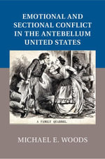 Emotional and Sectional Conflict in the Antebellum United States - Michael E. Woods