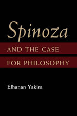 Spinoza and the Case for Philosophy - Elhanan Yakira