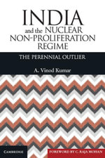 India and the Nuclear Non-Proliferation Regime : The Perennial Outlier - A. Vinod Kumar