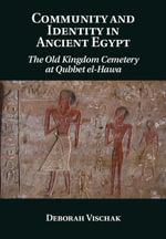 Community and Identity in Ancient Egypt - Deborah Vischak