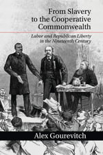 From Slavery to the Cooperative Commonwealth : Labor and Republican Liberty in the Nineteenth Century - Alex Gourevitch