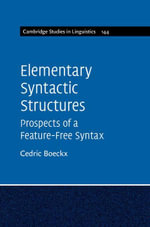 Elementary Syntactic Structures : Prospects of a Feature-Free Syntax - Cedric Boeckx