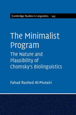 The Minimalist Program : The Nature and Plausibility of Chomsky's Biolinguistics - Fahad Rashed Al-Mutairi