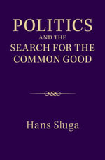 Politics and the Search for the Common Good - Hans Sluga