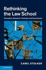 Rethinking the Law School : Education, Research, Outreach and Governance - Carel Stolker