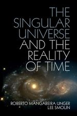 The Singular Universe and the Reality of Time - Roberto Mangabeira Unger