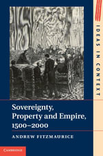 Sovereignty, Property and Empire, 1500-2000 - Andrew Fitzmaurice