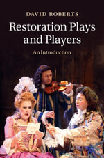 Restoration Plays and Players : An Introduction - David Roberts