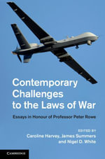 Contemporary Challenges to the Laws of War : Essays in Honour of Professor Peter Rowe