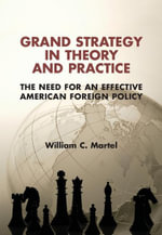 Grand Strategy in Theory and Practice - William C. Martel
