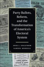 Party Ballots, Reform, and the Transformation of America's Electoral System - Erik J. Engstrom